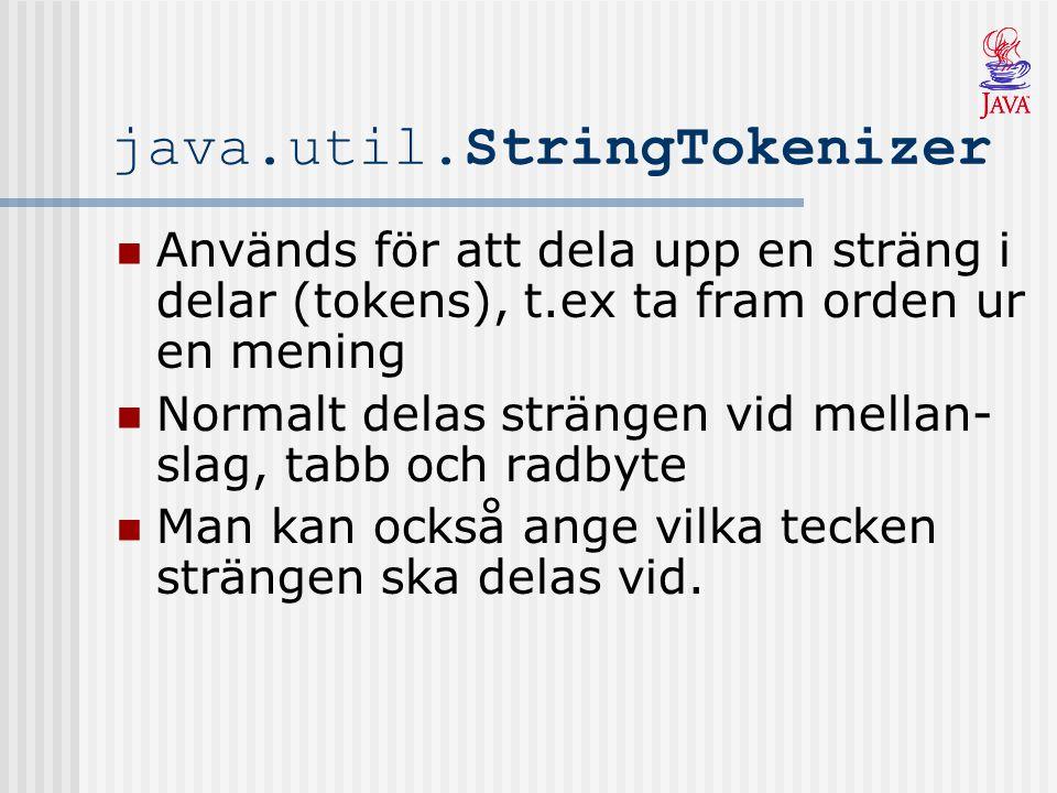 java.util.StringTokenizer Används för att dela upp en sträng i delar (tokens), t.ex ta fram orden ur en mening Normalt delas strängen vid mellan- slag