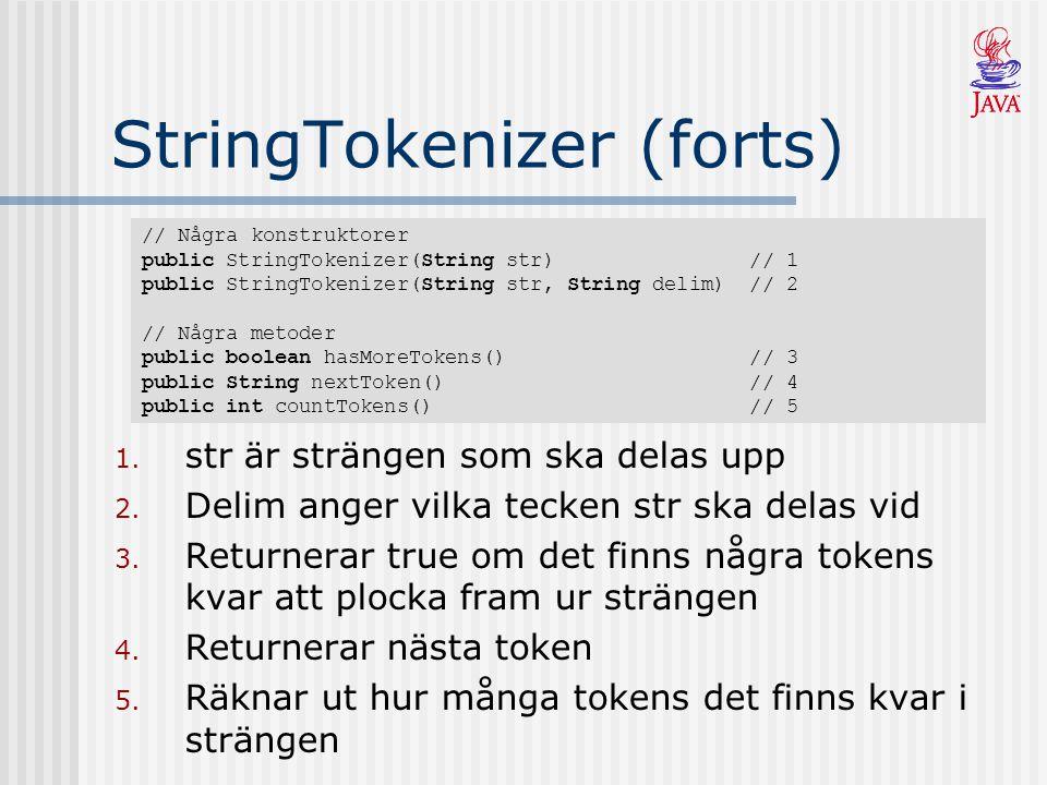 StringTokenizer (forts) 1. str är strängen som ska delas upp 2. Delim anger vilka tecken str ska delas vid 3. Returnerar true om det finns några token