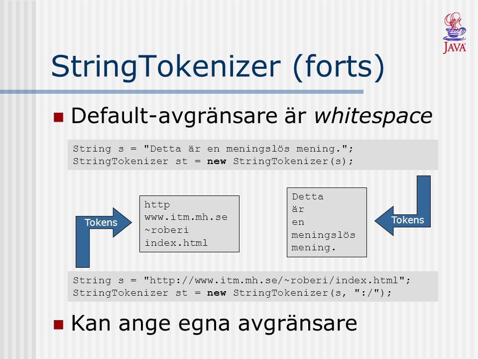 StringTokenizer (forts) Default-avgränsare är whitespace String s =