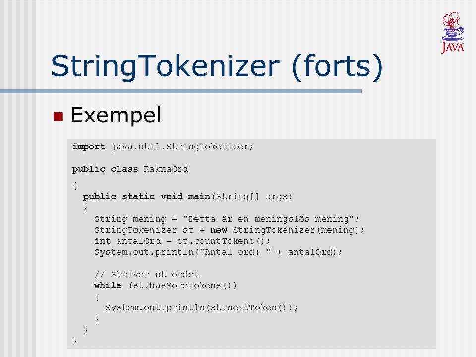 StringTokenizer (forts) Exempel import java.util.StringTokenizer; public class RaknaOrd { public static void main(String[] args) { String mening =