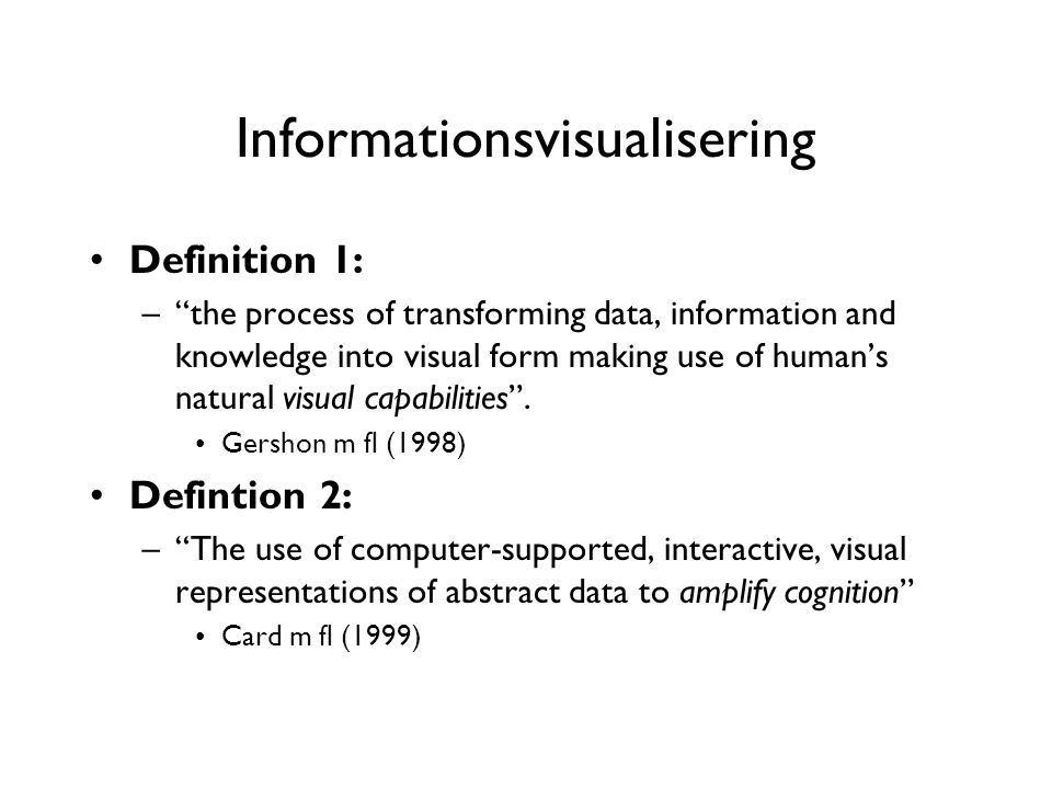 Informationsvisualisering Definition 1: – the process of transforming data, information and knowledge into visual form making use of human's natural visual capabilities .