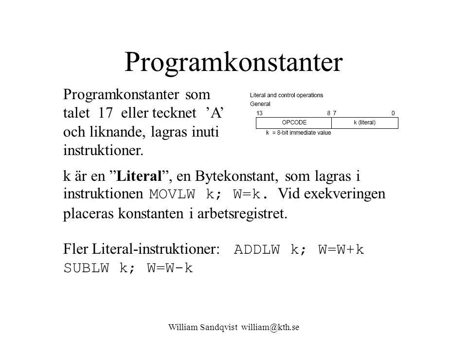 William Sandqvist william@kth.se Programkonstanter Programkonstanter som talet 17 eller tecknet 'A' och liknande, lagras inuti instruktioner.
