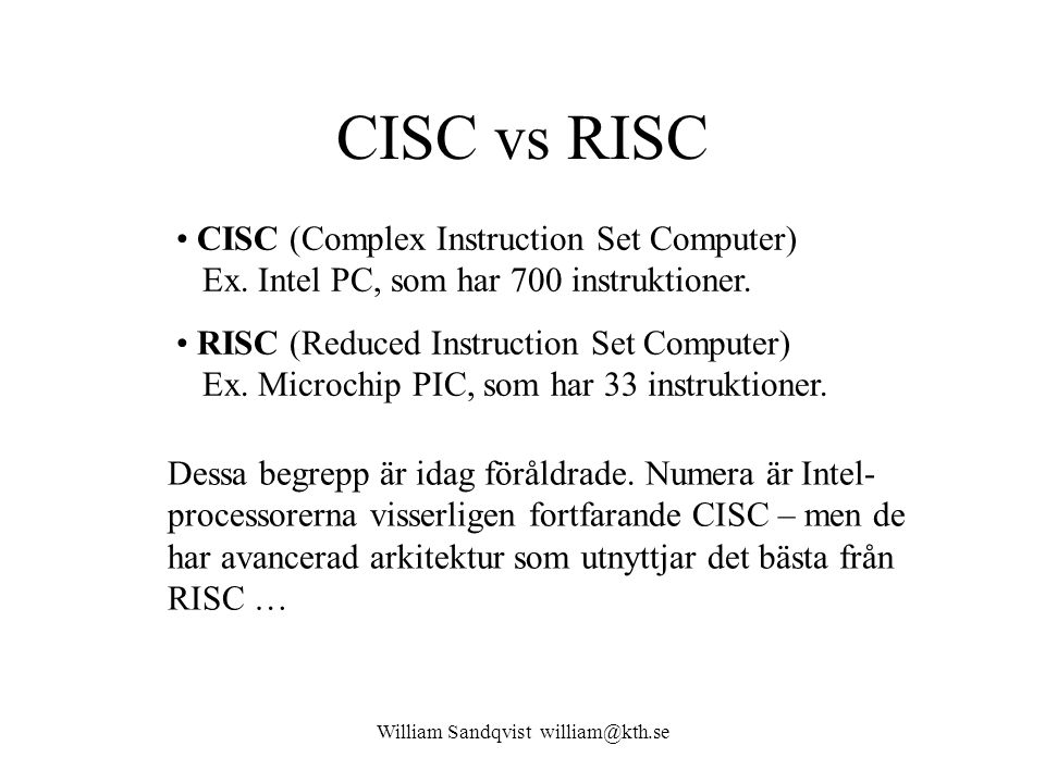 William Sandqvist william@kth.se CISC vs RISC CISC (Complex Instruction Set Computer) Ex.