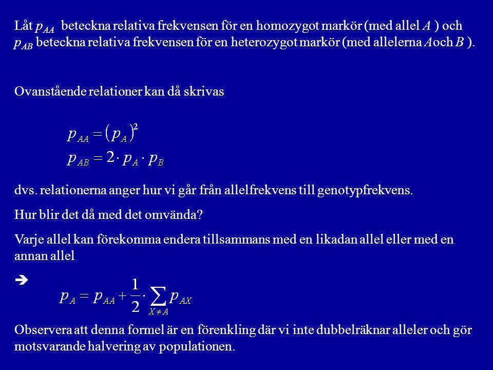 Låt p AA beteckna relativa frekvensen för en homozygot markör (med allel A ) och p AB beteckna relativa frekvensen för en heterozygot markör (med allelerna Aoch B ).