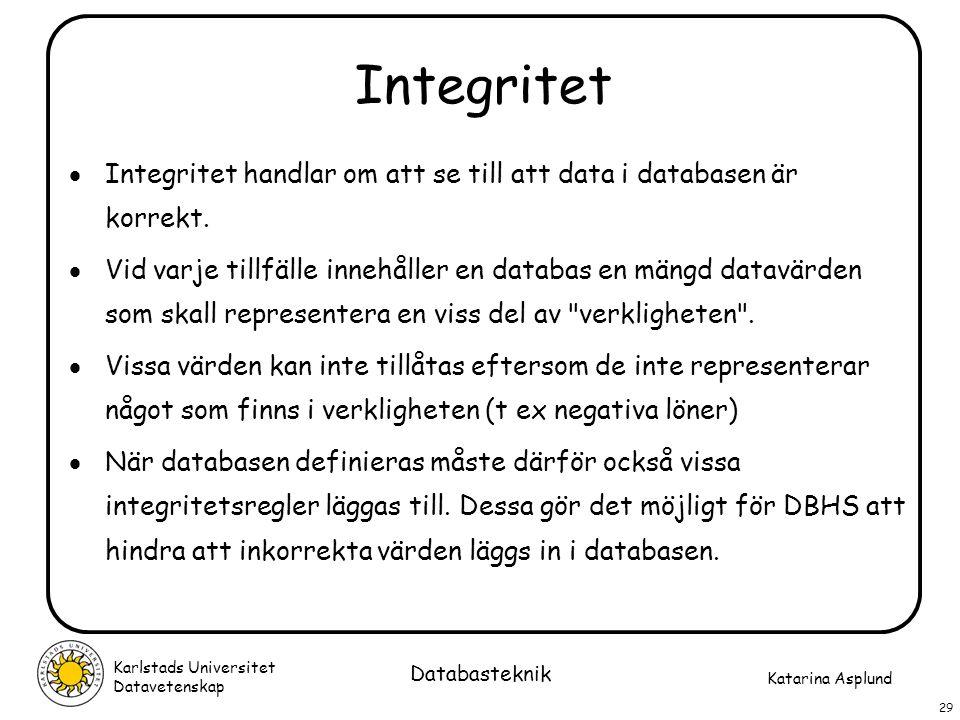 Katarina Asplund Karlstads Universitet Datavetenskap 29 Databasteknik Integritet  Integritet handlar om att se till att data i databasen är korrekt.