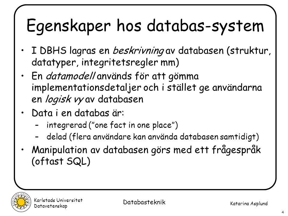 Katarina Asplund Karlstads Universitet Datavetenskap 15 Databasteknik Dataoberoende Logiskt dataoberoende: Det går att göra ändringar i det konceptuella schemat utan att det påverkar de externa schemana eller applikationsprogrammen Fysiskt dataoberoende: Det går att göra ändringar i det interna schemat utan att det påverkar det konceptuella schemat