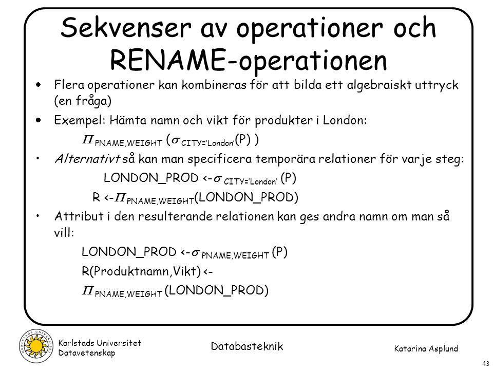 Katarina Asplund Karlstads Universitet Datavetenskap 43 Databasteknik Sekvenser av operationer och RENAME-operationen  Flera operationer kan kombiner