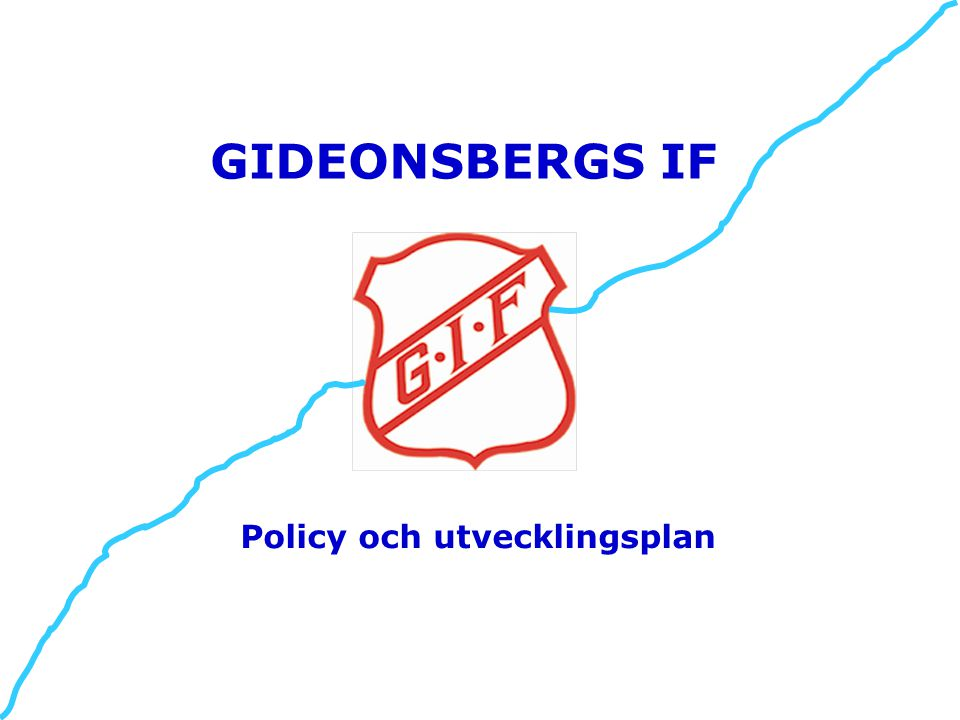 Gideonsbergs IF Policydokument och Utvecklingsplan InnehållSid 2 InledningSid 3 Om föreningenSid 4-5 PolicydokumentSid 6-10 SpelarutvecklingSid 11-24 Stöd till spelarna –Sid 25-29 föräldrar och ledare 2