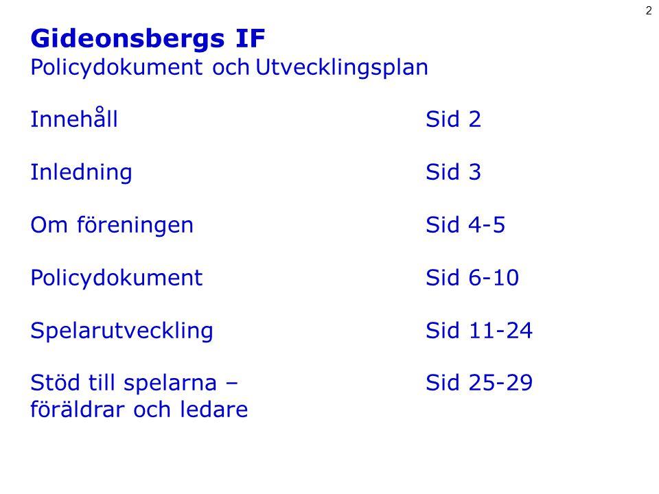 Gideonsbergs IF Policydokument och Utvecklingsplan InnehållSid 2 InledningSid 3 Om föreningenSid 4-5 PolicydokumentSid 6-10 SpelarutvecklingSid 11-24