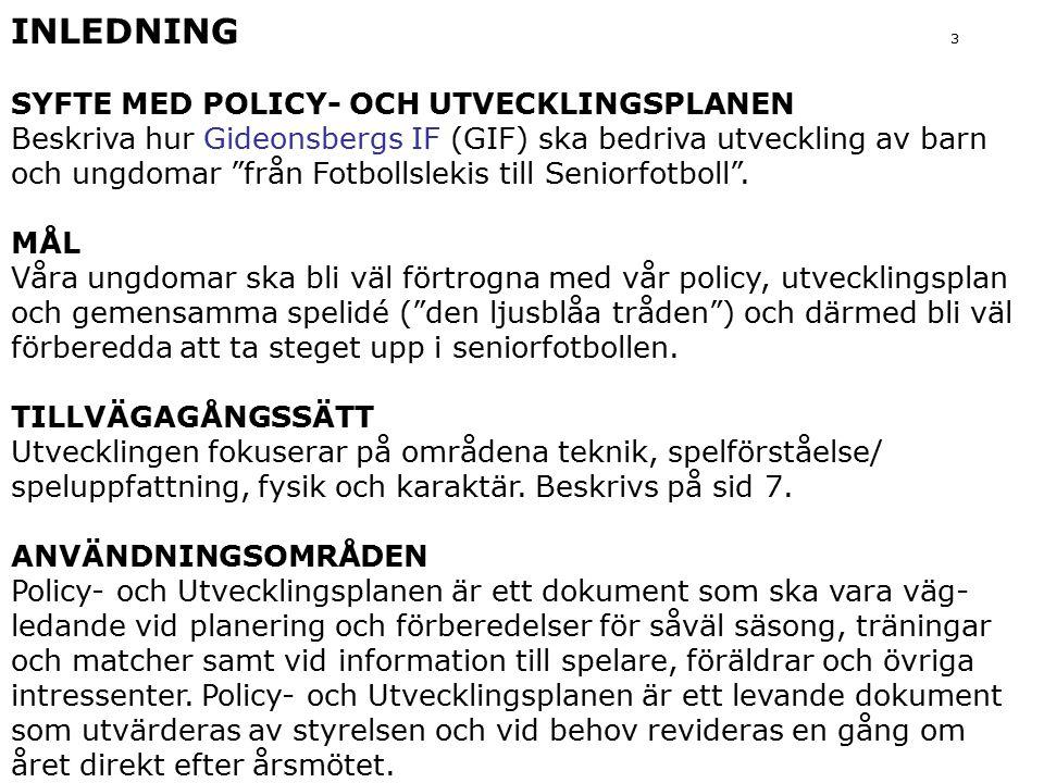 """INLEDNING 3 SYFTE MED POLICY- OCH UTVECKLINGSPLANEN Beskriva hur Gideonsbergs IF (GIF) ska bedriva utveckling av barn och ungdomar """"från Fotbollslekis"""