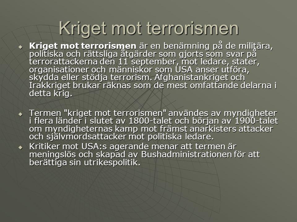 Kriget mot terrorismen  Kriget mot terrorismen är en benämning på de militära, politiska och rättsliga åtgärder som gjorts som svar på terrorattackerna den 11 september, mot ledare, stater, organisationer och människor som USA anser utföra, skydda eller stödja terrorism.