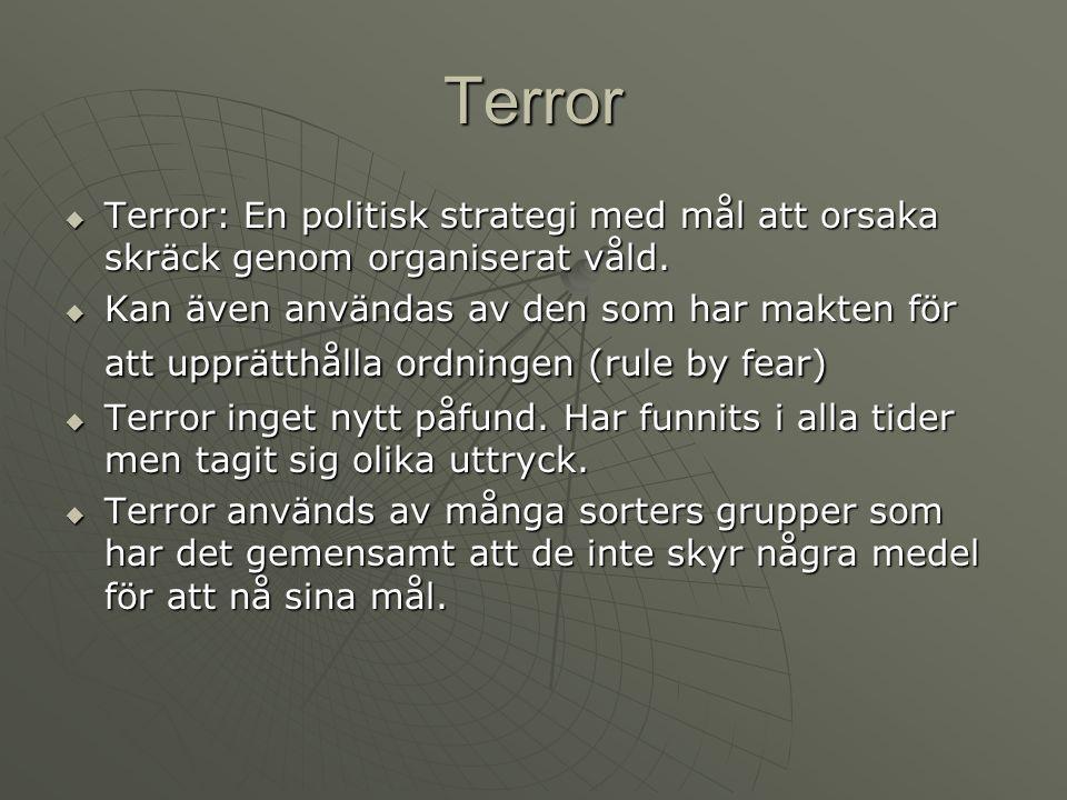 Terror  Terror: En politisk strategi med mål att orsaka skräck genom organiserat våld.  Kan även användas av den som har makten för att upprätthålla