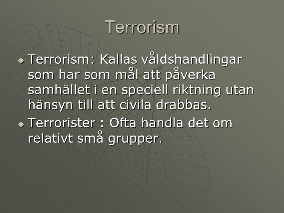Terrorism  Terrorism: Kallas våldshandlingar som har som mål att påverka samhället i en speciell riktning utan hänsyn till att civila drabbas.  Terr