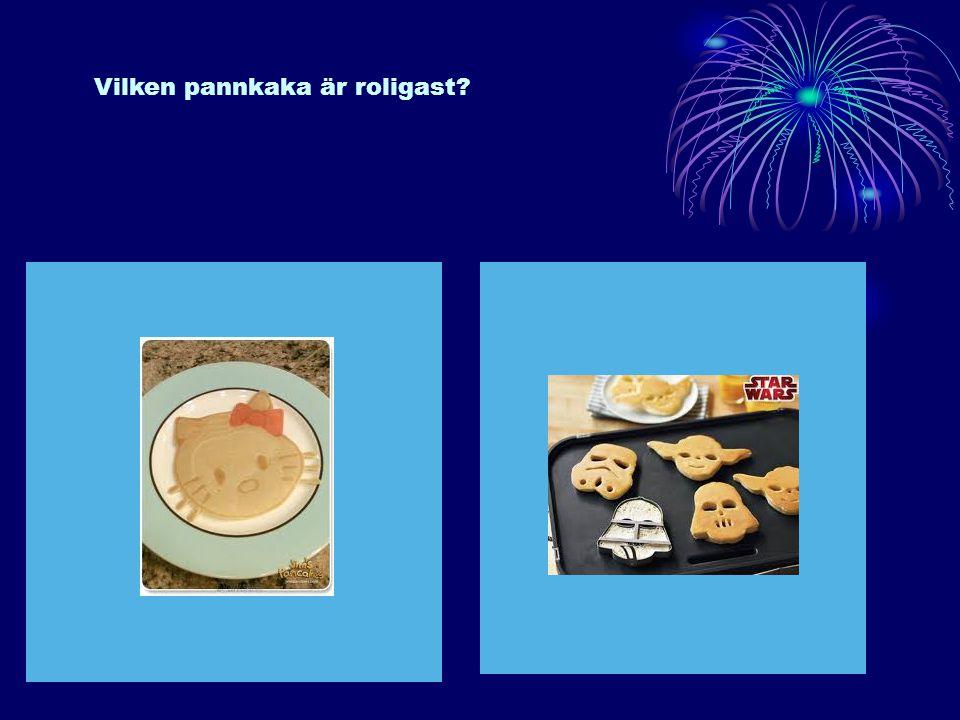 Vilken pannkaka är roligast?