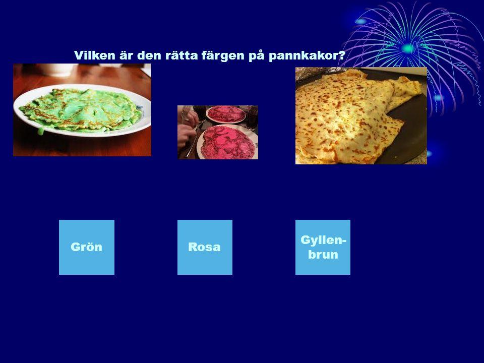 Vilken är den rätta färgen på pannkakor? GrönRosa Gyllen- brun