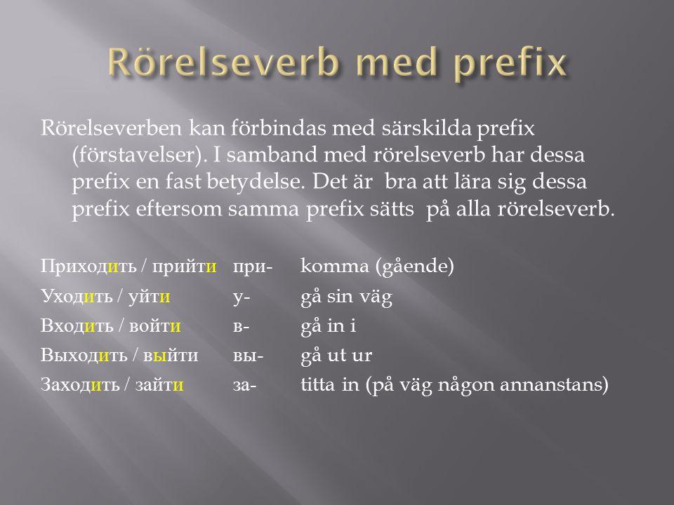 Rörelseverben kan förbindas med särskilda prefix (förstavelser). I samband med rörelseverb har dessa prefix en fast betydelse. Det är bra att lära sig