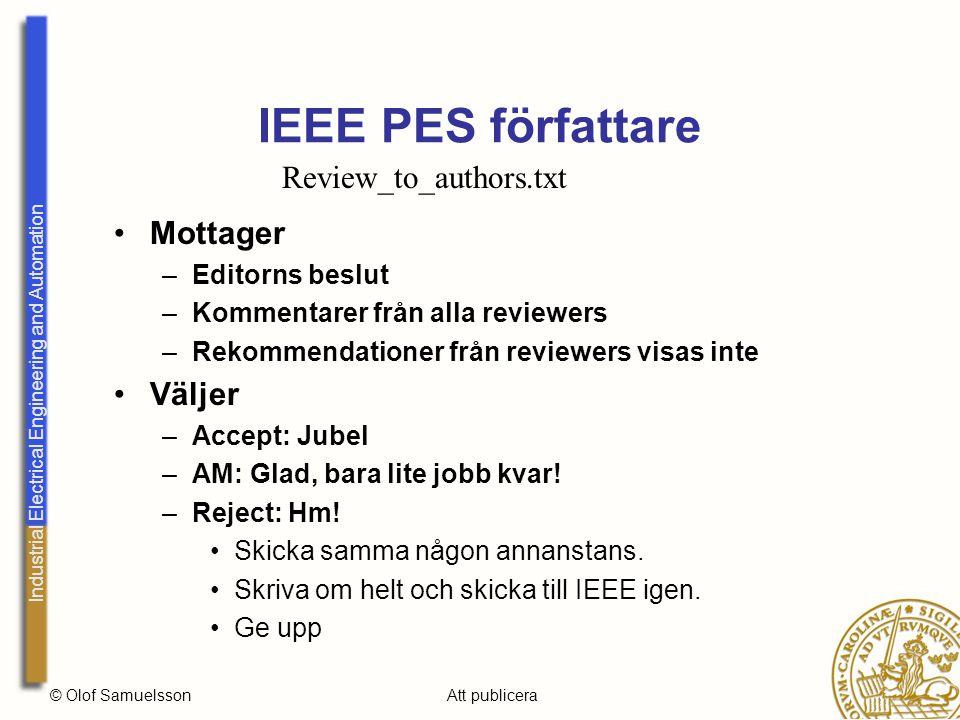 Industrial Electrical Engineering and Automation © Olof SamuelssonAtt publicera IEEE PES författare Mottager –Editorns beslut –Kommentarer från alla reviewers –Rekommendationer från reviewers visas inte Väljer –Accept: Jubel –AM: Glad, bara lite jobb kvar.