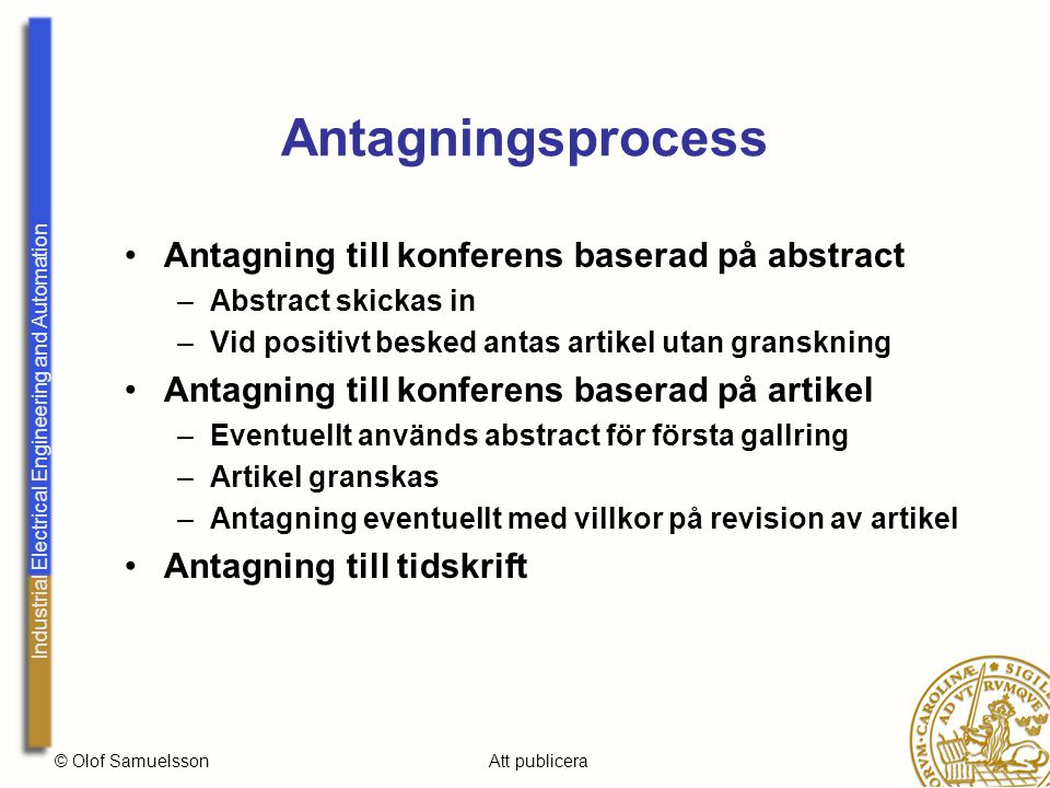 Industrial Electrical Engineering and Automation © Olof SamuelssonAtt publicera Konferens: Enbart abstract FörfattareGranskareForum Abstract Ja/Nej Artikel