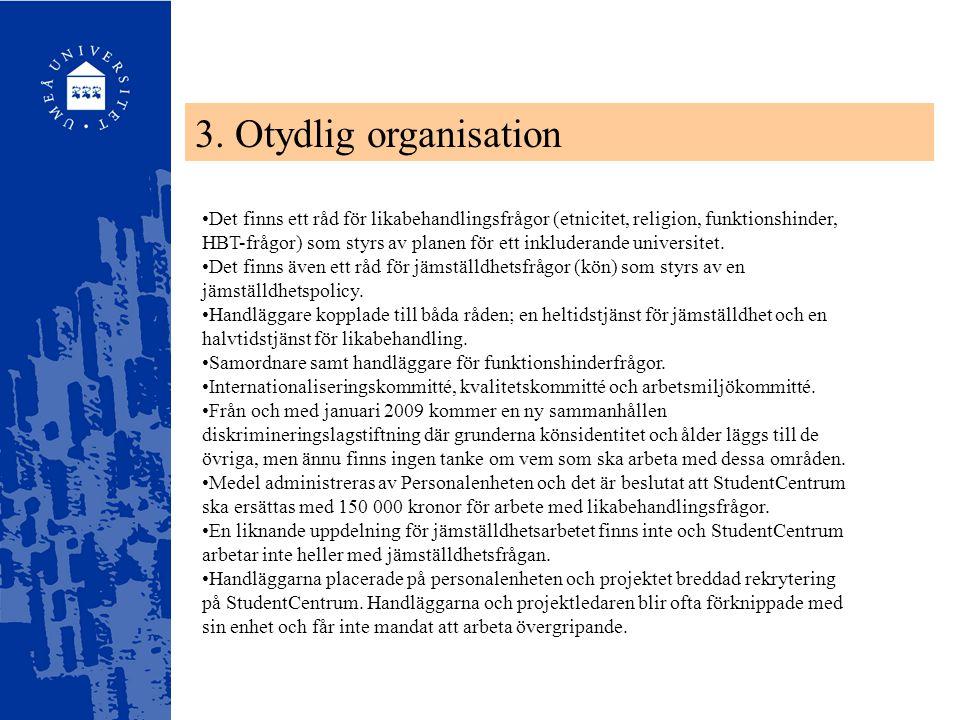 3. Otydlig organisation Det finns ett råd för likabehandlingsfrågor (etnicitet, religion, funktionshinder, HBT-frågor) som styrs av planen för ett ink