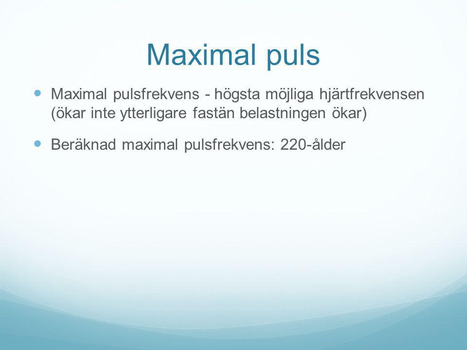 Maximal puls Maximal pulsfrekvens - högsta möjliga hjärtfrekvensen (ökar inte ytterligare fastän belastningen ökar) Beräknad maximal pulsfrekvens: 220