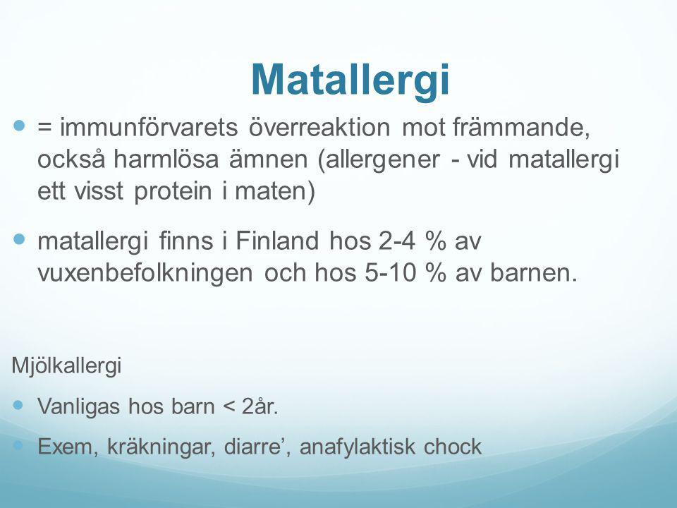 Matallergi = immunförvarets överreaktion mot främmande, också harmlösa ämnen (allergener - vid matallergi ett visst protein i maten) matallergi finns