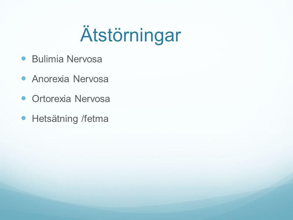 Ätstörningar Bulimia Nervosa Anorexia Nervosa Ortorexia Nervosa Hetsätning /fetma