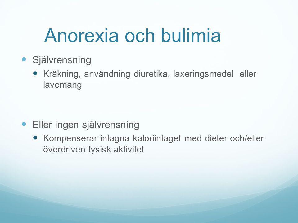 Anorexia och bulimia Självrensning Kräkning, användning diuretika, laxeringsmedel eller lavemang Eller ingen självrensning Kompenserar intagna kalorii