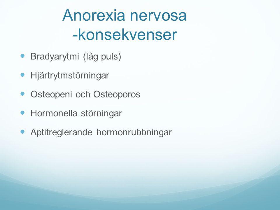 Anorexia nervosa -konsekvenser Bradyarytmi (låg puls) Hjärtrytmstörningar Osteopeni och Osteoporos Hormonella störningar Aptitreglerande hormonrubbnin