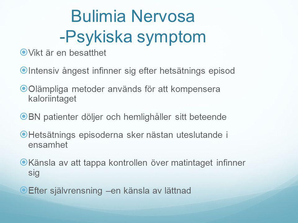 Bulimia Nervosa -Psykiska symptom  Vikt är en besatthet  Intensiv ångest infinner sig efter hetsätnings episod  Olämpliga metoder används för att k