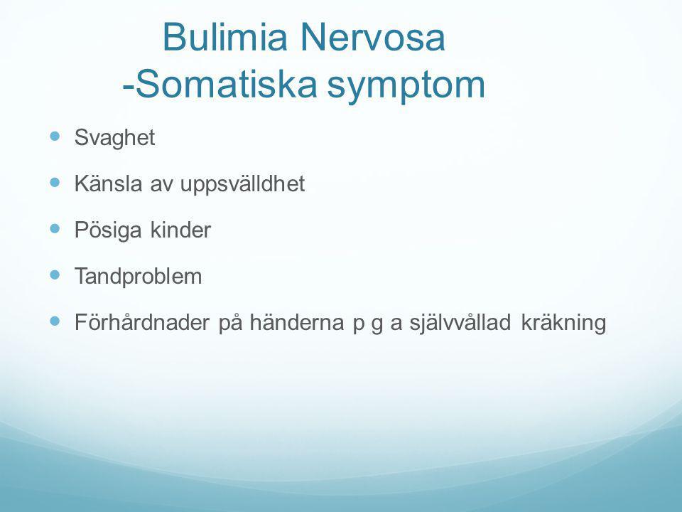 Bulimia Nervosa -Somatiska symptom Svaghet Känsla av uppsvälldhet Pösiga kinder Tandproblem Förhårdnader på händerna p g a självvållad kräkning