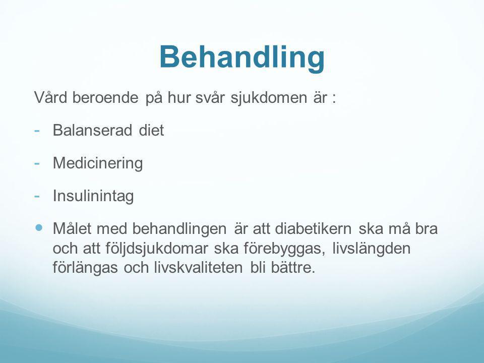 Behandling Vård beroende på hur svår sjukdomen är : - Balanserad diet - Medicinering - Insulinintag Målet med behandlingen är att diabetikern ska må b