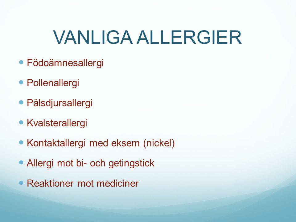 VANLIGA ALLERGIER Födoämnesallergi Pollenallergi Pälsdjursallergi Kvalsterallergi Kontaktallergi med eksem (nickel) Allergi mot bi- och getingstick Re