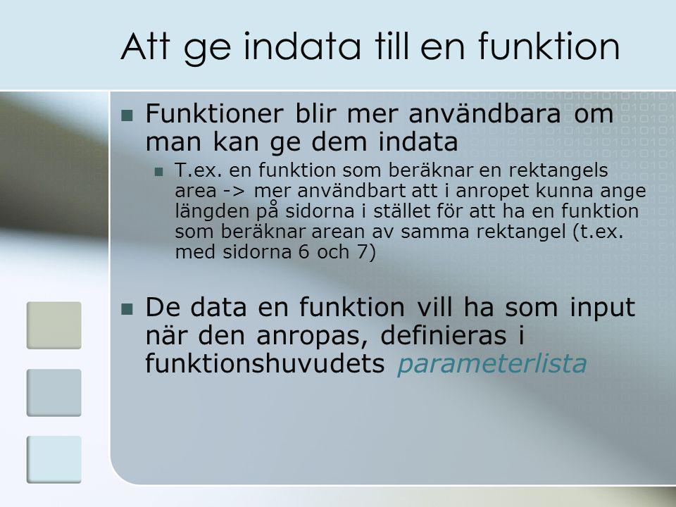 Att ge indata till en funktion Funktioner blir mer användbara om man kan ge dem indata T.ex.