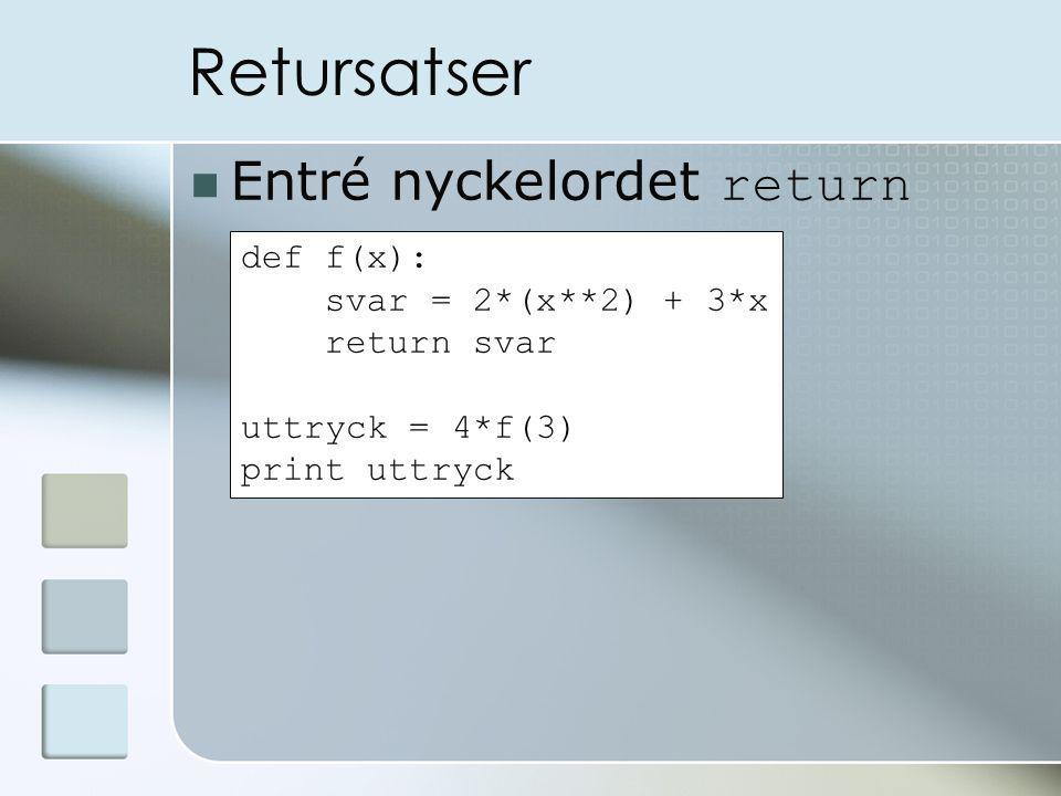 Retursatser Entré nyckelordet return def f(x): svar = 2*(x**2) + 3*x return svar uttryck = 4*f(3) print uttryck