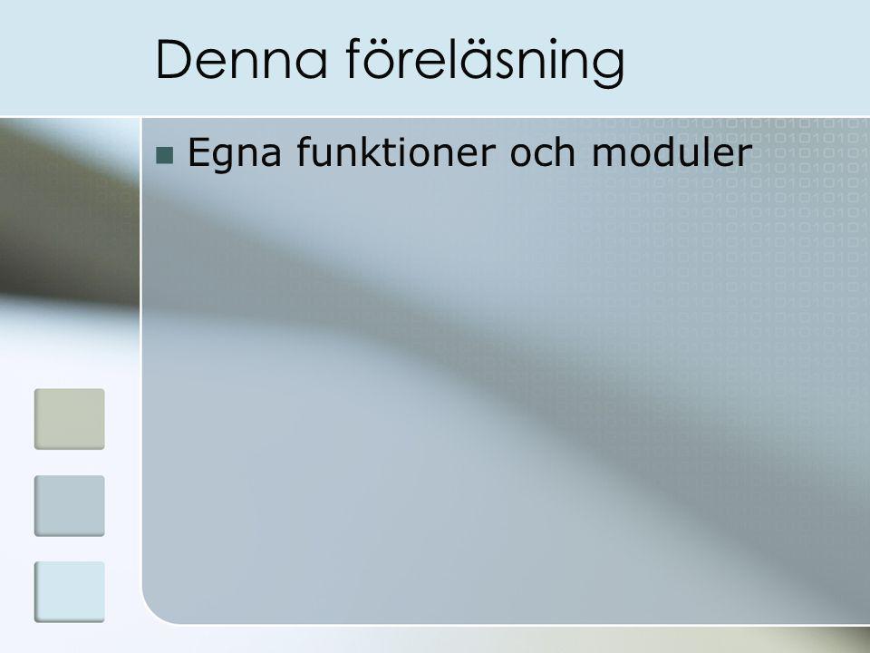 Denna föreläsning Egna funktioner och moduler