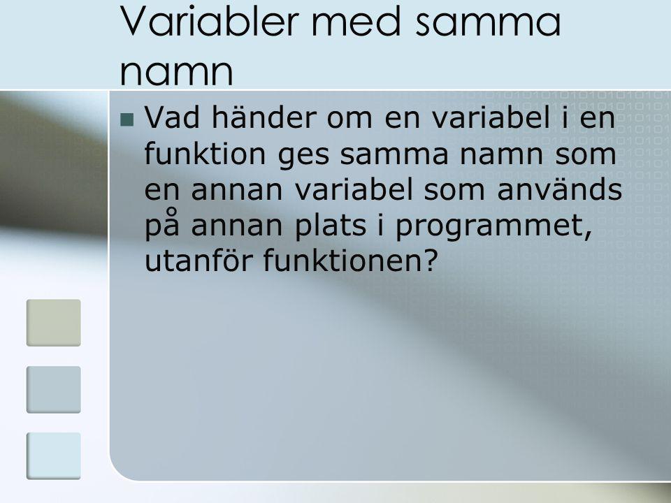 Variabler med samma namn Vad händer om en variabel i en funktion ges samma namn som en annan variabel som används på annan plats i programmet, utanför funktionen?