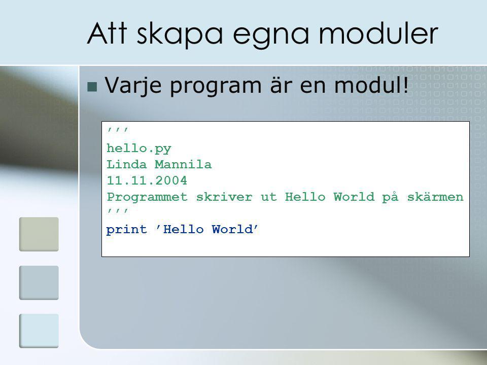 Att skapa egna moduler Varje program är en modul.
