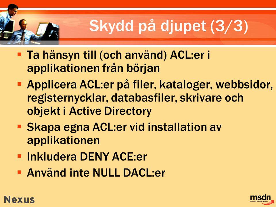Skydd på djupet (3/3)  Ta hänsyn till (och använd) ACL:er i applikationen från början  Applicera ACL:er på filer, kataloger, webbsidor, registernyck