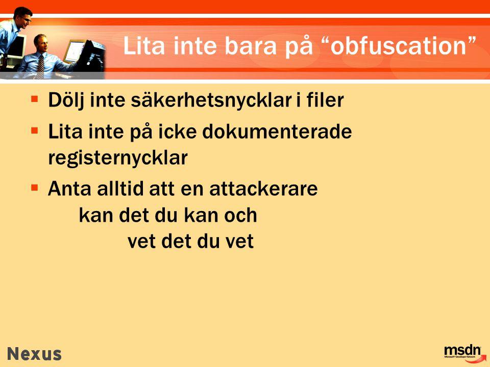 """Lita inte bara på """"obfuscation""""  Dölj inte säkerhetsnycklar i filer  Lita inte på icke dokumenterade registernycklar  Anta alltid att en attackerar"""
