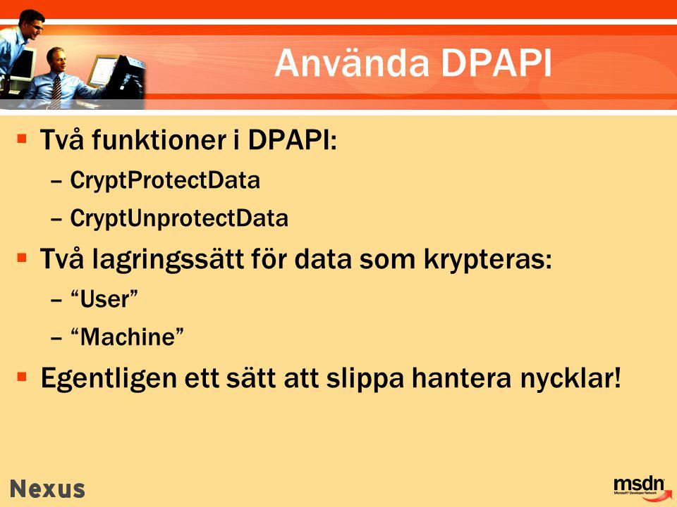 """ Två funktioner i DPAPI: –CryptProtectData –CryptUnprotectData  Två lagringssätt för data som krypteras: –""""User"""" –""""Machine""""  Egentligen ett sätt at"""