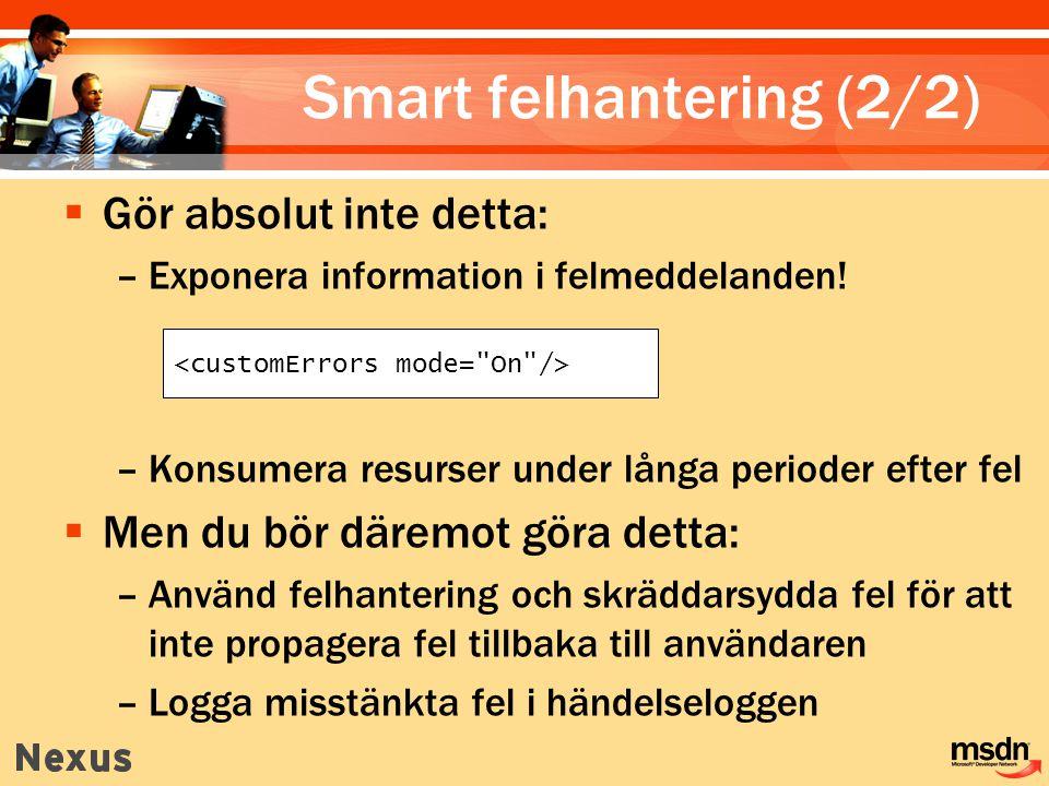 Smart felhantering (2/2)  Gör absolut inte detta: –Exponera information i felmeddelanden! –Konsumera resurser under långa perioder efter fel  Men du