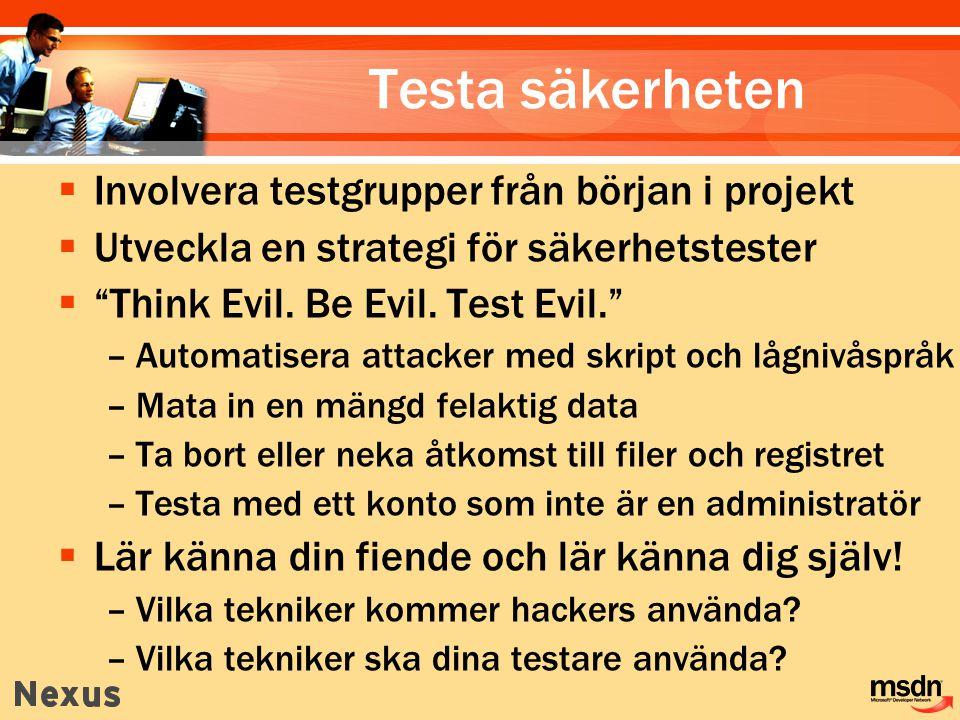 """Testa säkerheten  Involvera testgrupper från början i projekt  Utveckla en strategi för säkerhetstester  """"Think Evil. Be Evil. Test Evil."""" –Automat"""