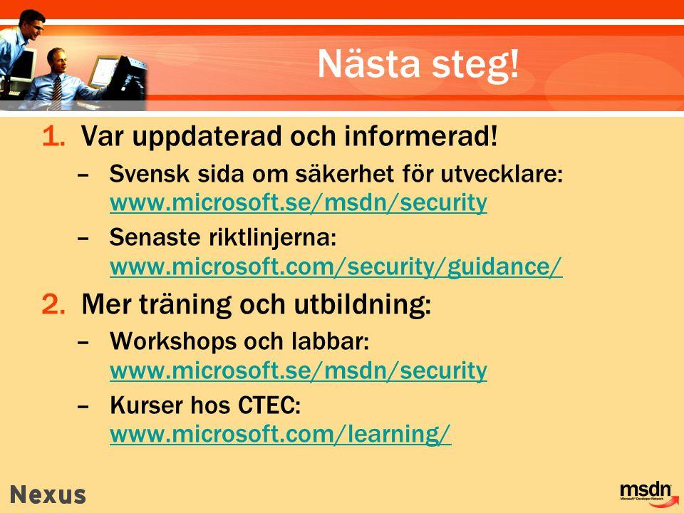 Nästa steg! 1.Var uppdaterad och informerad! –Svensk sida om säkerhet för utvecklare: www.microsoft.se/msdn/security www.microsoft.se/msdn/security –S