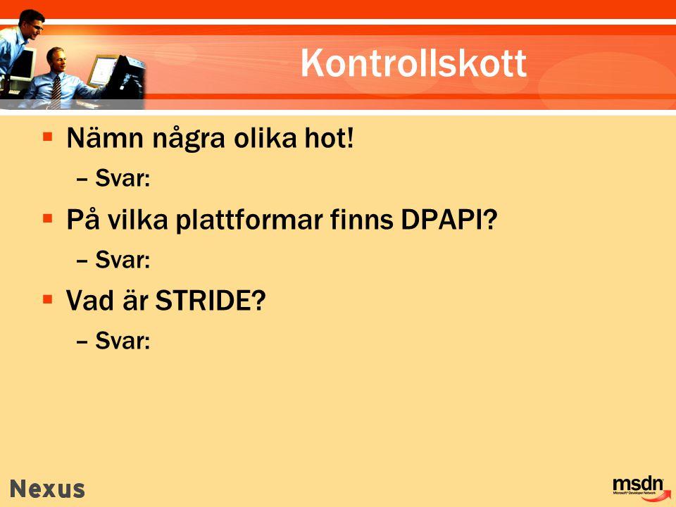 Kontrollskott  Nämn några olika hot! –Svar:  På vilka plattformar finns DPAPI? –Svar:  Vad är STRIDE? –Svar: