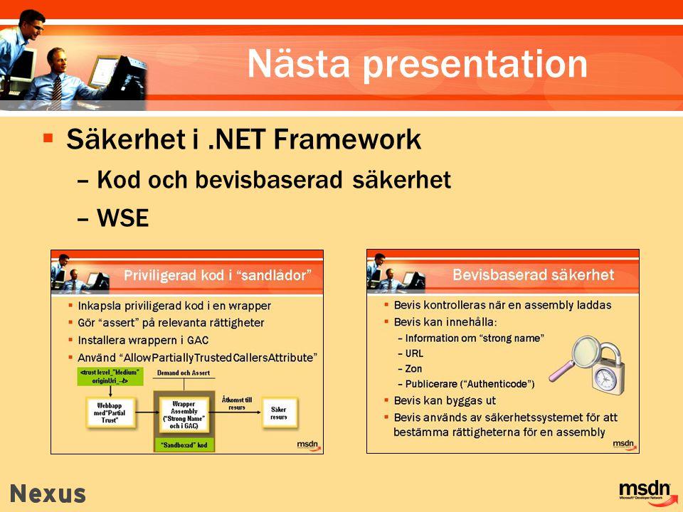 Nästa presentation  Säkerhet i.NET Framework –Kod och bevisbaserad säkerhet –WSE