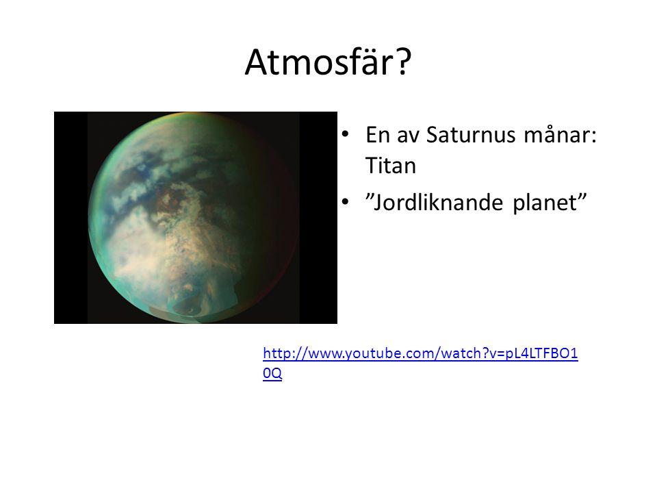 """Atmosfär? En av Saturnus månar: Titan """"Jordliknande planet"""" http://www.youtube.com/watch?v=pL4LTFBO1 0Q"""