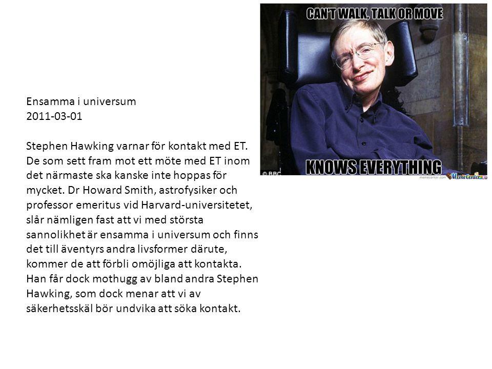 Ensamma i universum 2011-03-01 Stephen Hawking varnar för kontakt med ET. De som sett fram mot ett möte med ET inom det närmaste ska kanske inte hoppa