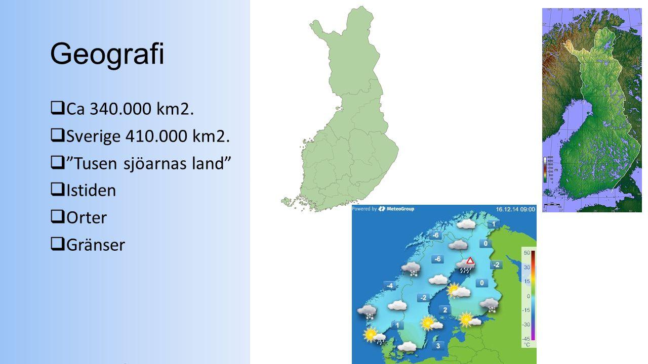 """Geografi  Ca 340.000 km2.  Sverige 410.000 km2.  """"Tusen sjöarnas land""""  Istiden  Orter  Gränser"""