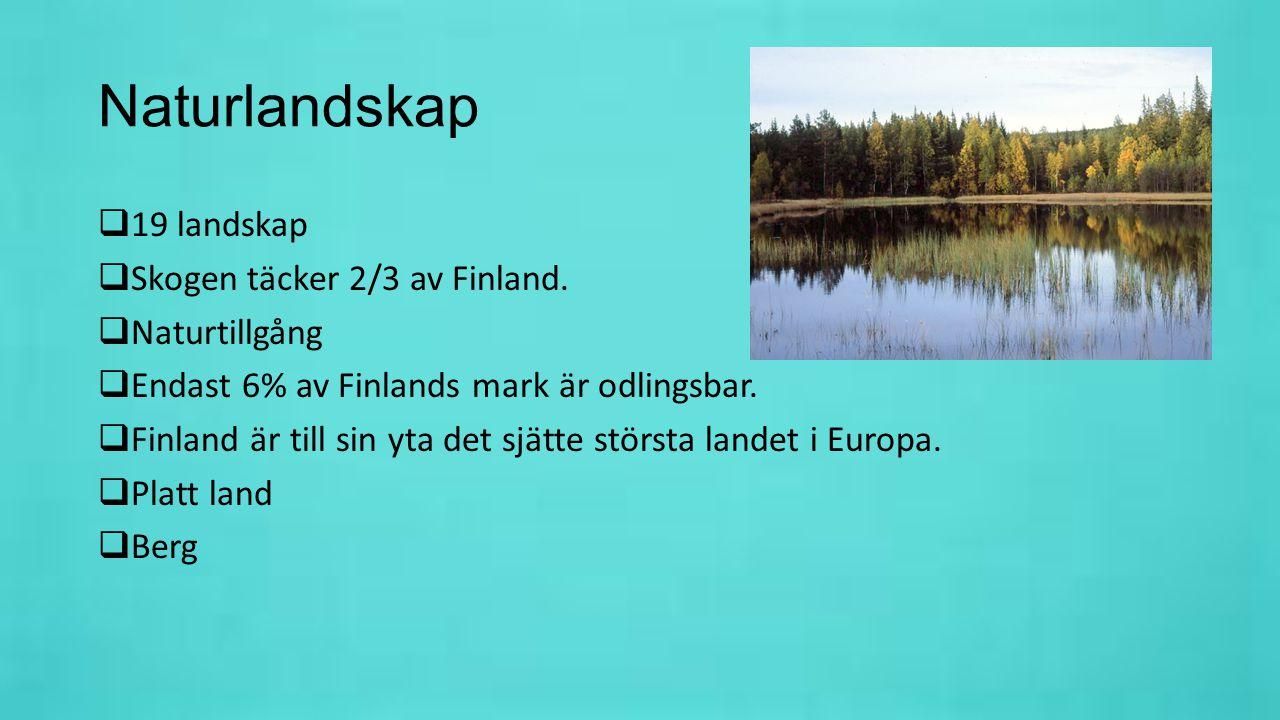 Naturlandskap  19 landskap  Skogen täcker 2/3 av Finland.  Naturtillgång  Endast 6% av Finlands mark är odlingsbar.  Finland är till sin yta det