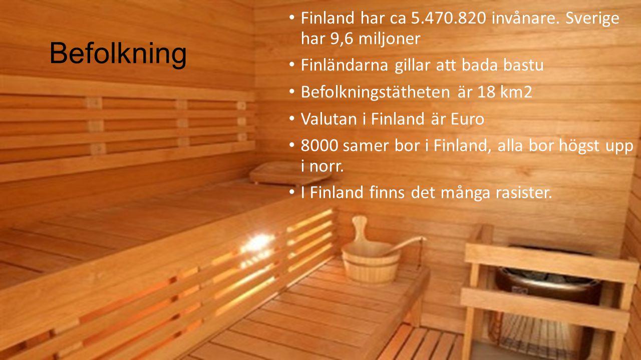 Befolkning Finland har ca 5.470.820 invånare. Sverige har 9,6 miljoner Finländarna gillar att bada bastu Befolkningstätheten är 18 km2 Valutan i Finla